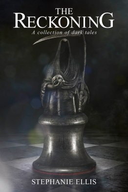 The Reckoning A collection of dark tales by Stephanie Ellis